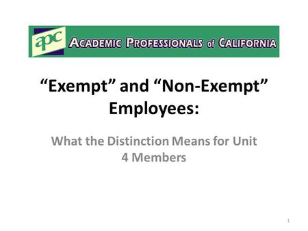 """Exempt"" and ""Non-Exempt"" Employees: What the Distinction Means for Unit 4 Members 1."