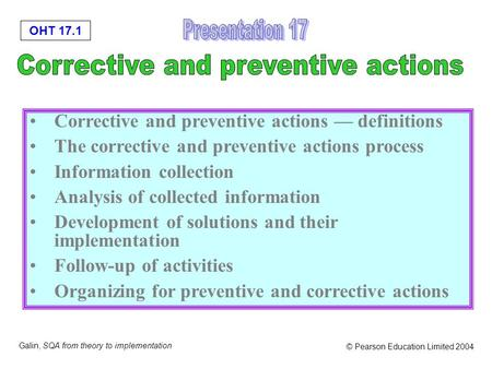 OHT 17.1 Galin, SQA from theory to implementation © Pearson Education Limited 2004 Corrective and preventive actions — definitions The corrective and preventive.