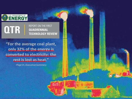 "Ever-greenenergy.comEver-Green Energy ""For the average coal plant, only 32% of the energy is converted to electricity; the rest is lost as heat."" -Page."