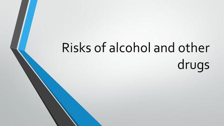 Risks of alcohol and other drugs. What Is a Drug? Any chemical substance that causes a physical or psychological change is called a drug. Drugs are classified.