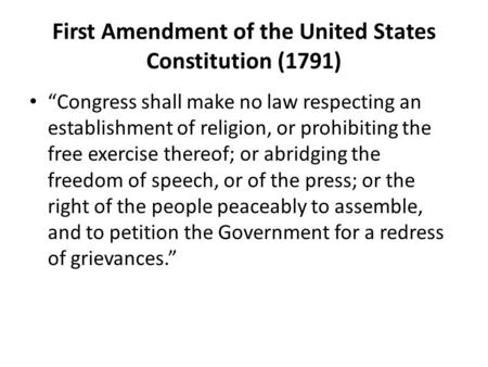 "First Amendment of the United States Constitution (1791) ""Congress shall make no law respecting an establishment of religion, or prohibiting the free exercise."