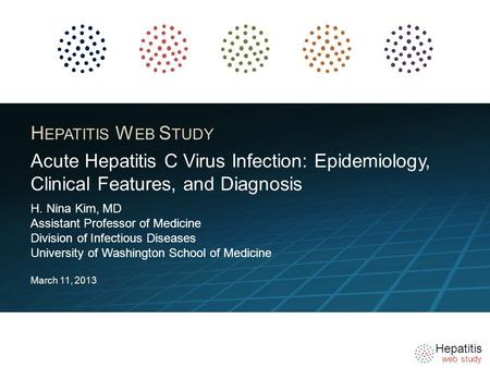 Hepatitis web study H EPATITIS W EB S TUDY H. Nina Kim, MD Assistant Professor of Medicine Division of Infectious Diseases University of Washington School.