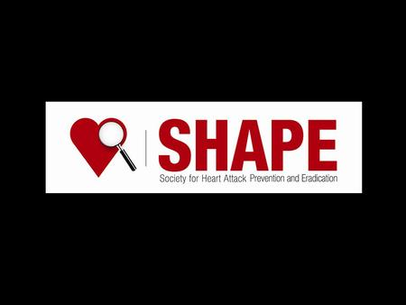 Morteza Naghavi, M.D. Founder Society for Heart Attack Prevention and Eradication (SHAPE) SHAPE Guidelines Prevention of Fatal Cardiovascular Events (Heart.