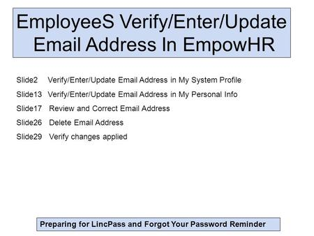 EmployeeS Verify/Enter/Update Email Address In EmpowHR Preparing for LincPass and Forgot Your Password Reminder Slide2Verify/Enter/Update Email Address.