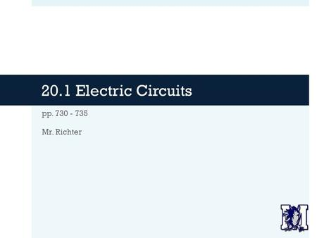 20.1 Electric Circuits pp. 730 - 735 Mr. Richter.
