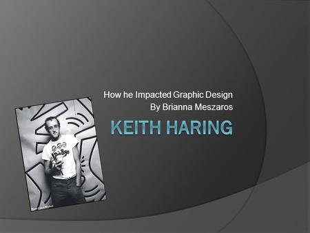 How he Impacted Graphic Design By Brianna Meszaros.