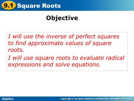 Algebra 9.1 Square Roots I will use the inverse of perfect squares to find approximate values of square roots. I will use square roots to evaluate radical.