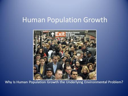 Human Population Growth Big Question Why Is Human Population Growth the Underlying Environmental Problem?