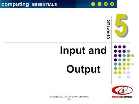 Computing ESSENTIALS     Copyright 2003 The McGraw-Hill Companies, Inc. 1 55 CHAPTER Input and Output computing ESSENTIALS    