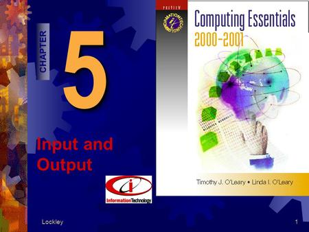 Lockley155 CHAPTER Input and Output. Lockley2 Competencies 1. Keyboards 2. Direct-entry input devices 3. Terminals 4. Voice recognition systems 5. Monitors.