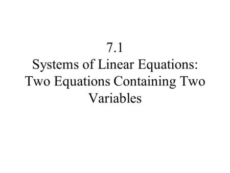 7.1 Systems of Linear Equations: Two Equations Containing Two Variables.