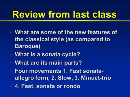 Review from last class What are some of the new features of the classical style (as compared to Baroque) What are some of the new features of the classical.
