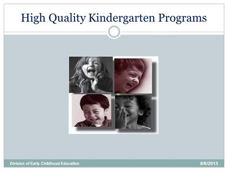 High Quality Kindergarten Programs 8/6/2015 Division of Early Childhood Education.
