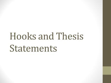 Hooks and Thesis Statements. Hooks What are hooks? Get readers attention in the first sentence What kind of hooks are there? Questions Facts/Statistics/Statements.