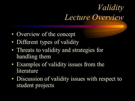Validity Lecture Overview Overview of the concept Different types of validity Threats to validity and strategies for handling them Examples of validity.