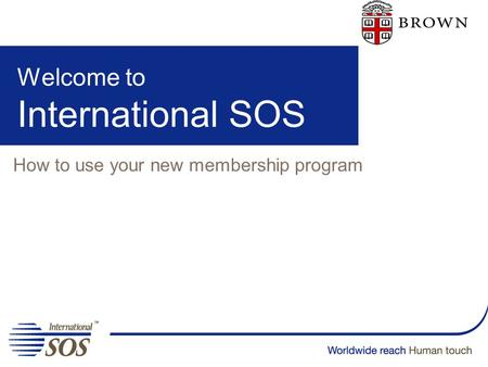 Welcome to International SOS How to use your new membership program.