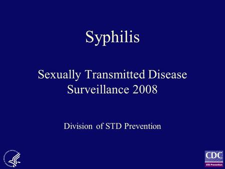 Syphilis Sexually Transmitted Disease Surveillance 2008 Division of STD Prevention.