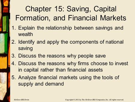 McGraw-Hill/Irwin Copyright © 2011 by The McGraw-Hill Companies, Inc. All rights reserved. Chapter 15: Saving, Capital Formation, and Financial Markets.