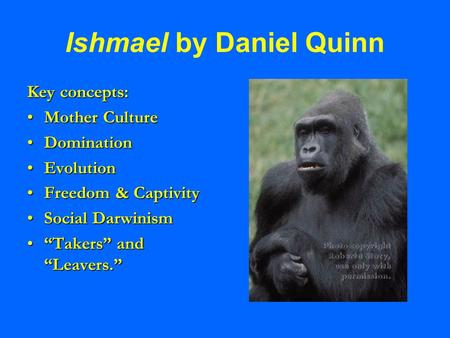 Ishmael by Daniel Quinn Key concepts: Mother CultureMother Culture DominationDomination EvolutionEvolution Freedom & CaptivityFreedom & Captivity Social.