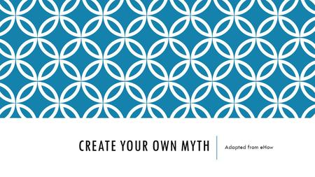 CREATE YOUR OWN MYTH Adapted from eHow. CREATE A SETTING Setting Before beginning writing, consider your setting, which will be dependent upon the types.