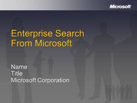 Enterprise Search From Microsoft NameTitle Microsoft Corporation.
