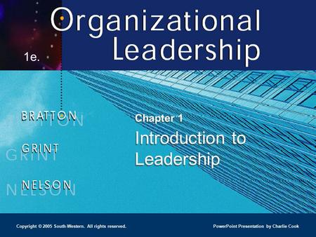 PowerPoint Presentation by Charlie Cook 1e. Copyright © 2005 South-Western. All rights reserved. Chapter 1 Introduction to Leadership.