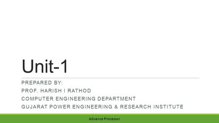 Unit-1 PREPARED BY: PROF. HARISH I RATHOD COMPUTER ENGINEERING DEPARTMENT GUJARAT POWER ENGINEERING & RESEARCH INSTITUTE Advance Processor.