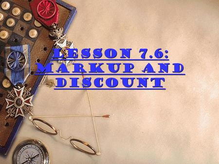 Lesson 7.6: Markup and Discount