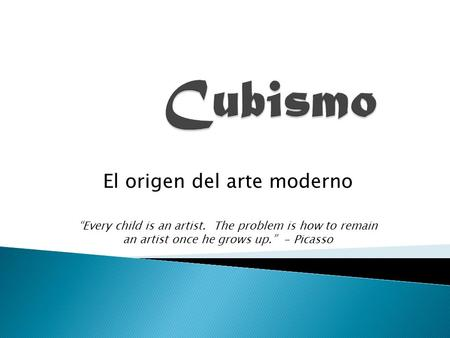 "El origen del arte moderno ""Every child is an artist. The problem is how to remain an artist once he grows up."" - Picasso."