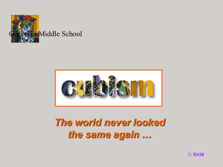 © RKM The world never looked the same again … Gorzycki Middle School.