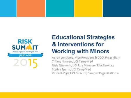 Educational Strategies & Interventions for Working with Minors Aaron Lundberg, Vice President & COO, Praesidium Tiffany Nguyen, UCI CampMed Nida Niravanh,