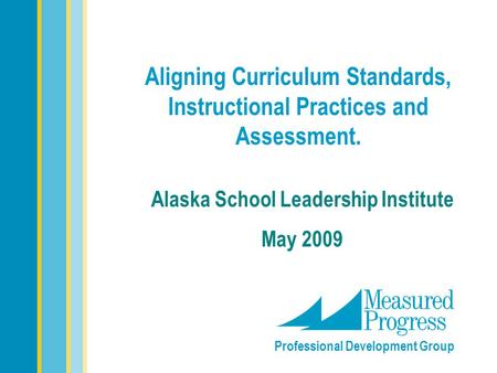 Aligning Curriculum Standards, Instructional Practices and Assessment.