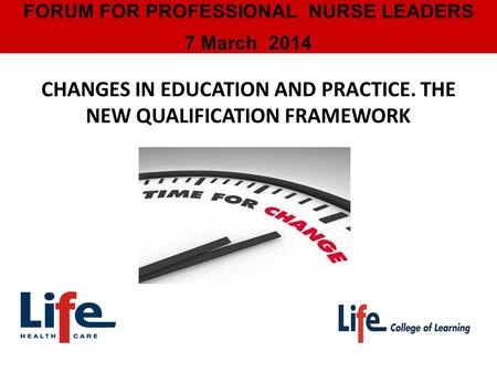 FORUM FOR PROFESSIONAL NURSE LEADERS 7 March 2014 CHANGES IN EDUCATION AND PRACTICE. THE NEW QUALIFICATION FRAMEWORK.