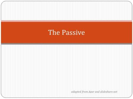Adapted from Azar and slideshare.net The Passive.