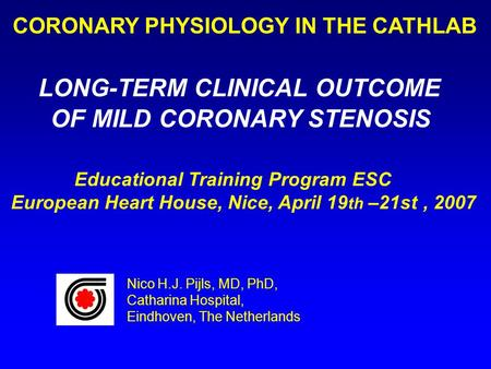 Educational Training Program ESC European Heart House, Nice, April 19 th –21st, 2007 CORONARY PHYSIOLOGY IN THE CATHLAB LONG-TERM CLINICAL OUTCOME OF MILD.