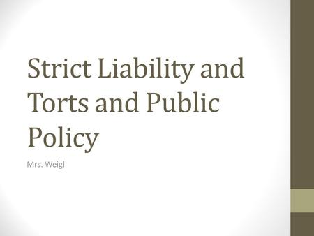 Strict Liability and Torts and Public Policy Mrs. Weigl.