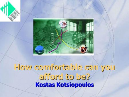 How comfortable can you afford to be? Kostas Kotsiopoulos