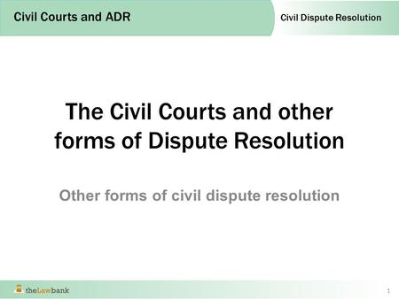 The Civil Courts and other forms of Dispute Resolution
