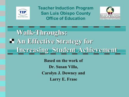 Walk-Throughs: An Effective Strategy for Increasing Student Achievement Based on the work of Dr. Susan Villa, Carolyn J. Downey and Larry E. Frase Teacher.