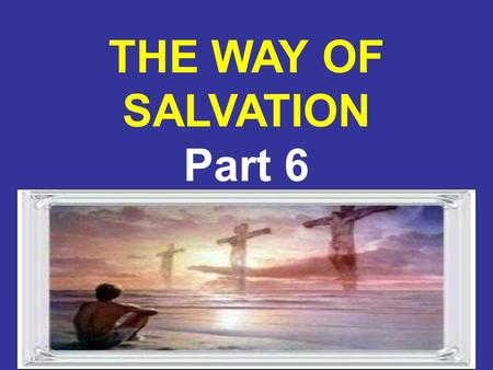 8/6/20151 THE WAY OF SALVATION Part 6. 8/6/20152 Biblical Baptism God has provided us a Saviour in Jesus Christ. In grace He offers us the pardon or forgiveness.