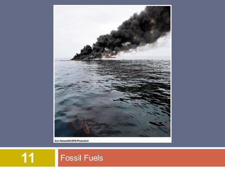 Fossil Fuels 11. Overview of Chapter 11  Fossil Fuels  Coal  Coal Reserves  Coal mining  Environmental Effects of Burning Coal  Oil and Natural.