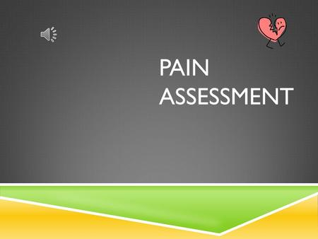 PAIN ASSESSMENT PURPOSE  To provide guidelines for the appropriate identification and assessment of patients who may experience pain.