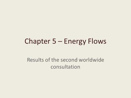 Chapter 5 – Energy Flows Results of the second worldwide consultation.