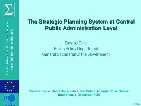 © OECD A joint initiative of the OECD and the European Union, principally financed by the EU The Strategic Planning System at Central Public Administration.