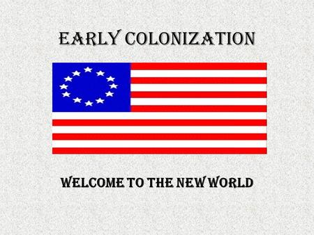 Early colonization Welcome to the new world. Where did the early colonists travel from? Where did they go? Europe North America.