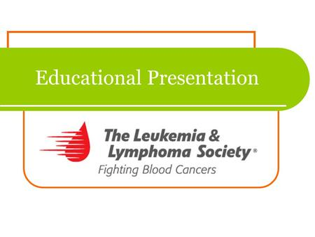 Educational Presentation. Program Overview Provide information on The Leukemia & Lymphoma Society Describe blood cancers Explain Pennies for Patients.