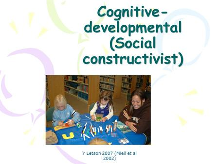 Cognitive-developmental (Social constructivist)