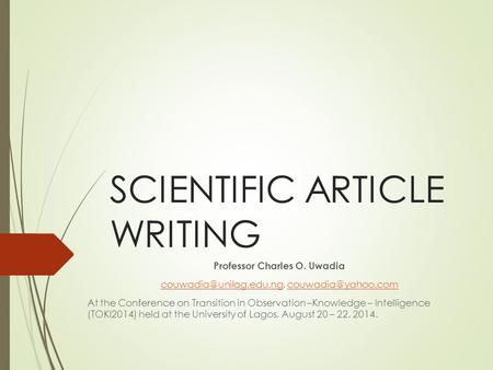 SCIENTIFIC ARTICLE WRITING Professor Charles O. Uwadia  At the Conference.