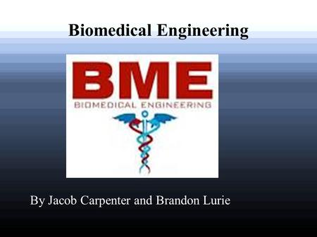 Biomedical Engineering By Jacob Carpenter and Brandon Lurie.