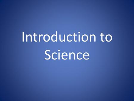Introduction to Science. What is Science? Science is a way of learning about the natural world through observation and investigation.